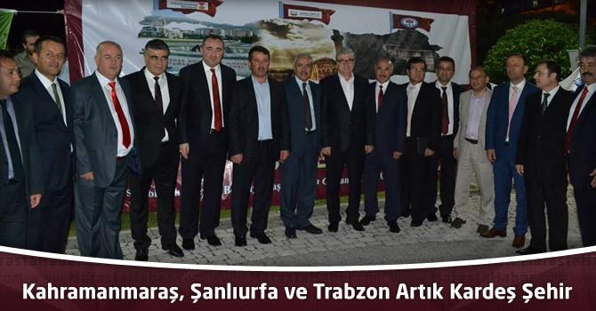 Kahramanmaraş, Şanlıurfa ve Trabzon Artık 3 Kardeş Şehir Oldu