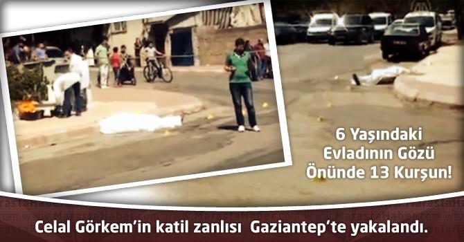 Celal Görkem'in Katil Zanlısı Gaziantep'te  Yakalandı