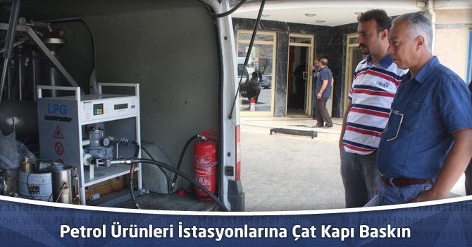 Petrol Ürünleri İstasyonlarına Çat Kapı Baskın