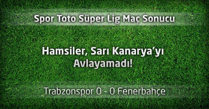 Trabzonspor 0 – Fenerbahçe 0 maçın geniş özeti ve anlatımı