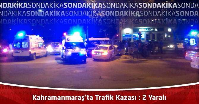 Kahramanmaraş'ta Trafik Kazası : 2 Yaralı