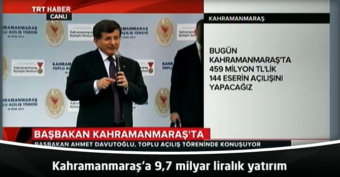 Kahramanmaraş'a 9,7 milyar liralık yatırım