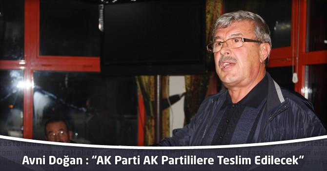"""Avni Doğan: """"AK Parti AK Partililere Teslim Edilecek"""""""