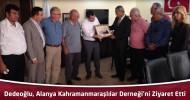 Dedeoğlu, Alanya Kahramanmaraş Kültür Ve Dayanışma Derneği'ni Ziyaret Etti