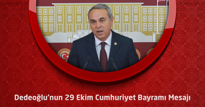 Milletvekili Dedeoğlu'nun 29 Ekim Cumhuriyet Bayramı Mesjaı