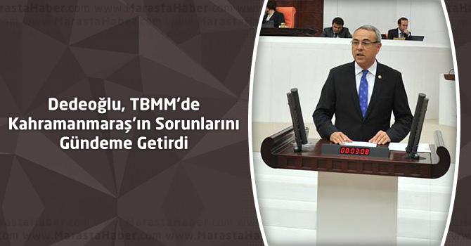 Dedeoğlu, TBMM'de Kahramanmaraş'ın Sorunlarını Gündeme Getirdi