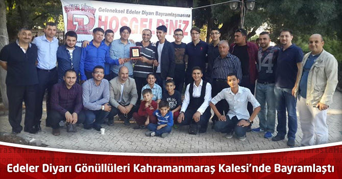Edeler Diyarı Gönüllüleri Kahramanmaraş Kalesi'nde Bayramlaştı