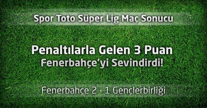 Fenerbahçe 2 – 1 Gençlerbirliği geniş maç özeti ve maçın golleri