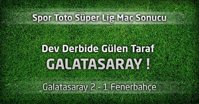 Galatasaray 2 – Fenerbahçe 1 Geniş Maç özeti ve maçın golleri