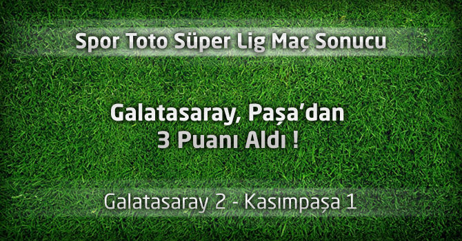 Galatasaray 2 – Kasımpaşa 1 maçın geniş özeti ve gollerin özet