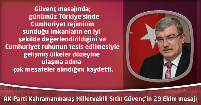 AK Parti Kahramanmaraş Milletvekili Sıtkı Güvenç'in 29 Ekim mesajı