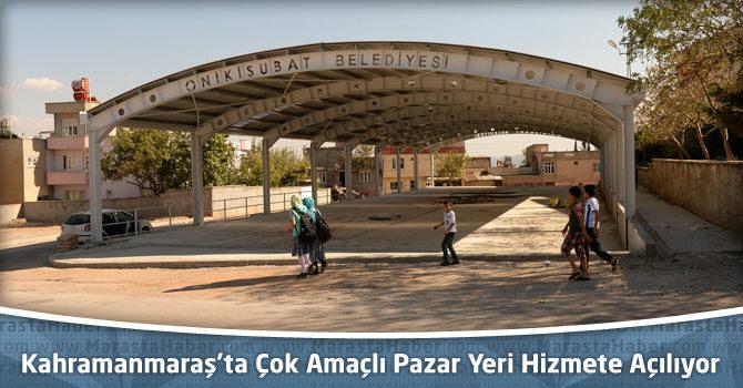 Kahramanmaraş'ta Çok Amaçlı Pazar Yeri Hizmete Açılıyor
