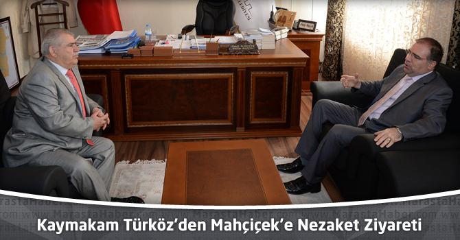 Dulkadiroğlu Kaymakamı Türköz'den Mahçiçek'e Nezaket Ziyareti