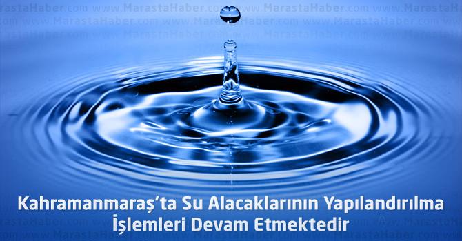 Kahramanmaraş'ta Su Alacaklarının Yapılandırılma İşlemleri Devam Etmektedir