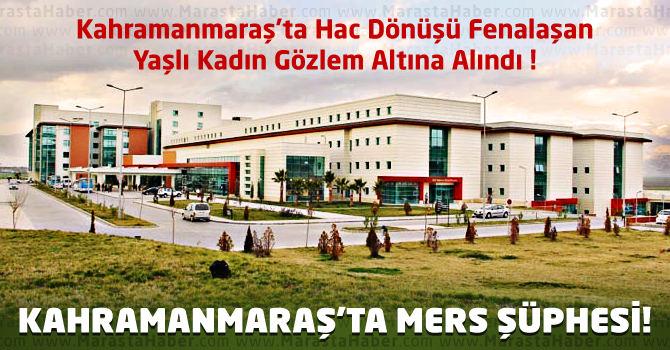 Kahramanmaraş'ta Mers Virüsü Şüphesi : 1 Kişi Gözlem Altında