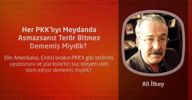 Her PKK'lıyı Meydanda Asmazsanız Terör Bitmez Dememiş Miydik?
