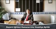 Başarılı Eğitimci Ramazan Kılıç Emekliye Ayrıldı