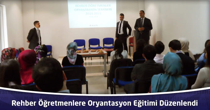 Rehber Öğretmenlere Oryantasyon Eğitimi Düzenlendi