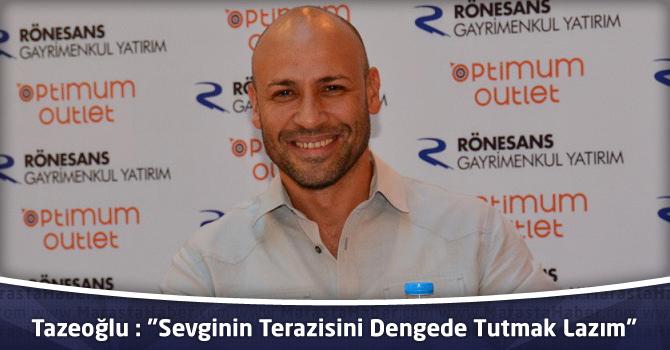 """Kahraman Tazeoğlu """"Sevginin Terazisini Dengede Tutmak Lazım"""""""