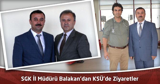 SGK İl Müdürü Balakan'dan KSÜ'de Ziyaretler