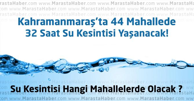 Kahramanmaraş'ta 44 Mahallede 32 Saat Su Kesintisi Yapılacak