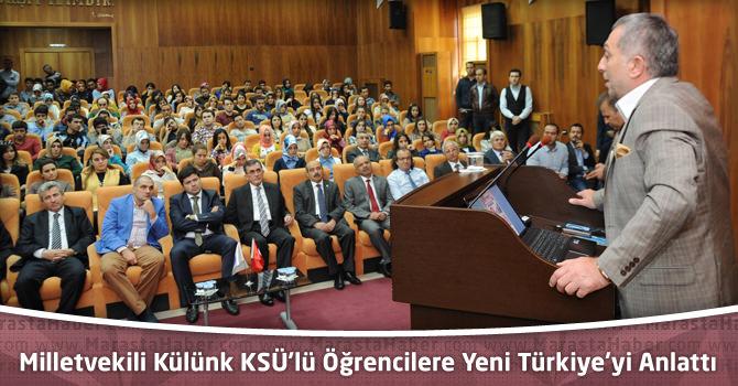 Milletvekili Külünk KSÜ'lü Öğrencilere Yeni Türkiye'yi Anlattı