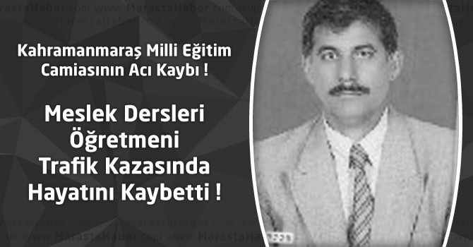 Kahramanmaraş'ta Öğretmen Trafik Kazasında Hayatını Kaybetti