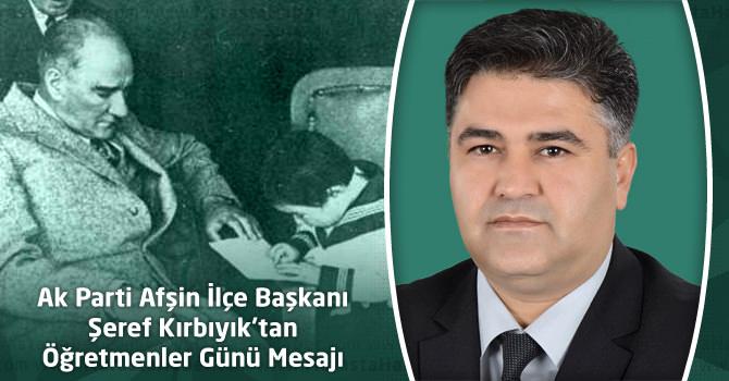 Ak Parti Afşin İlçe Başkanı Şeref Kırbıyık'tan Öğretmenler Günü Mesajı