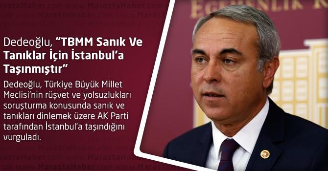 """Dedeoğlu, """"TBMM Sanık Ve Tanıklar İçin İstanbul'a Taşınmıştır"""""""