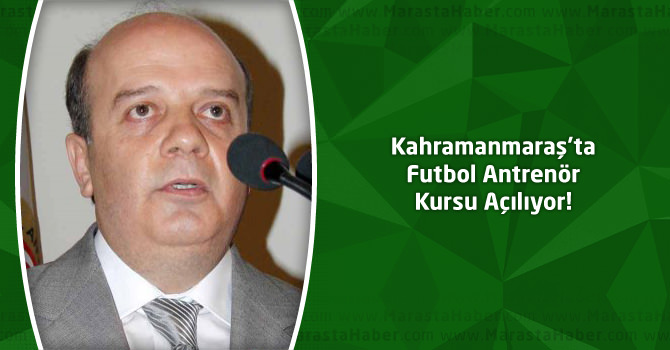 Kahramanmaraş'ta Futbol Antrenör Kursu Açılıyor