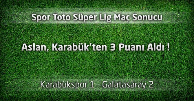 Karabükspor 1 – Galatasaray 2 geniş maç özeti ve maçın golleri