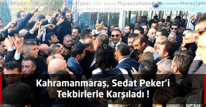 Kahramanmaraş, Sedat Peker'i Tekbirlerle Karşıladı