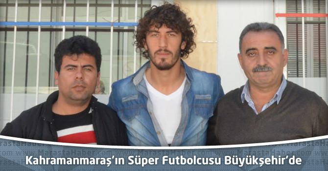 Kahramanmaraş'ın Süper Futbolcusu Büyükşehir'de