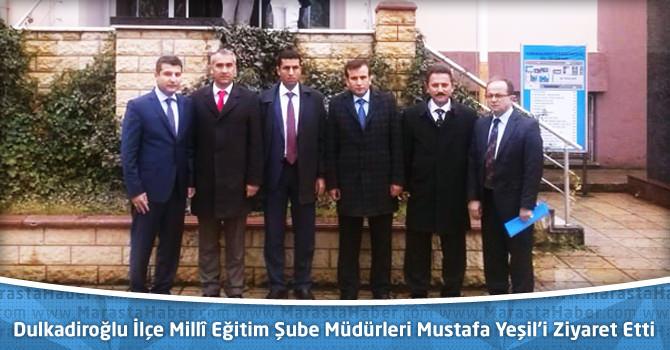 Dulkadiroğlu İlçe Millî Eğitim Şube Müdürleri Mustafa Yeşil'i Ziyaret Etti