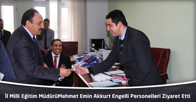 İl Milli Eğitim Müdürü Mehmet Emin Akkurt Engelli Personelleri Ziyaret Etti