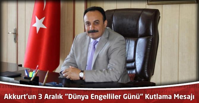"""Milli Eğitim Müdürü Akkurt'un 3 Aralık """"Dünya Engelliler Günü"""" Kutlama Mesajı"""