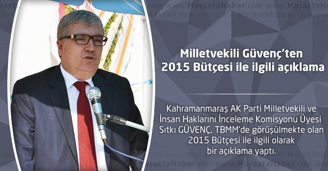 Milletvekili Güvenç'ten 2015 Bütçesi ile ilgili açıklama