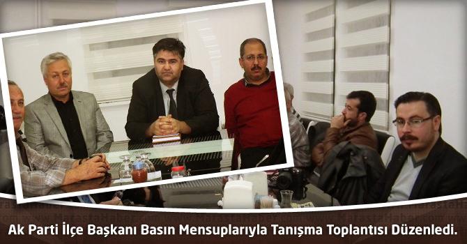 Ak Parti İlçe Başkanı Basın mensuplarıyla Tanışma Toplantısı düzenledi
