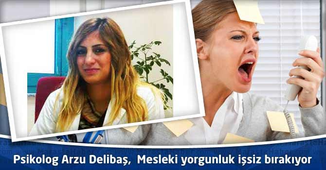 Psikolog Arzu Delibaş, Mesleki yorgunluk işsiz bırakıyor