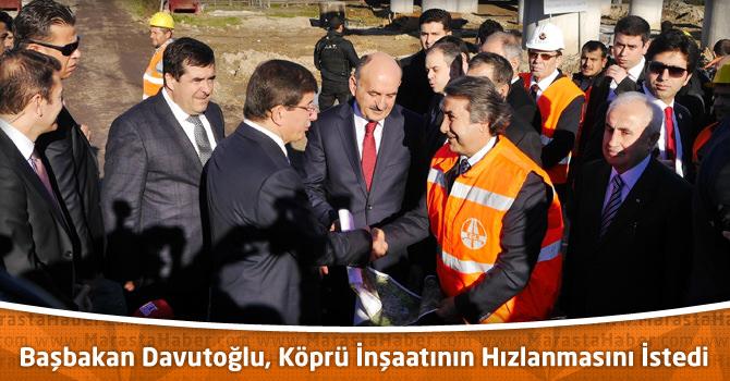 Başbakan Davutoğlu, Köprü İnşaatının Hızlanmasını İstedi