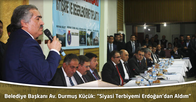 """Belediye Başkanı Av. Durmuş Küçük:""""Siyasi Terbiyemi Erdoğan'dan Aldım"""""""
