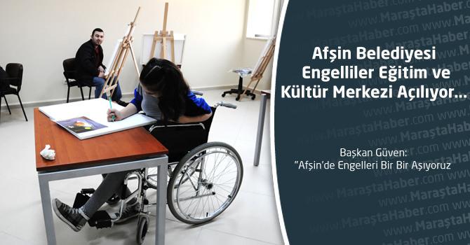 Afşin Belediyesi Engelliler Eğitim ve Kültür Merkezi Açılıyor…