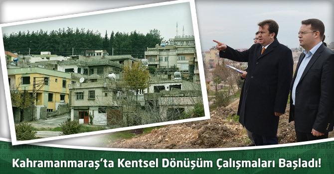 Kahramanmaraş'ta Kentsel Dönüşüm Çalışmaları Başladı!