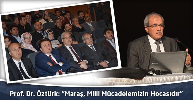 """Prof. Dr. Öztürk: """"Maraş, Milli Mücadelemizin Hocasıdır"""""""