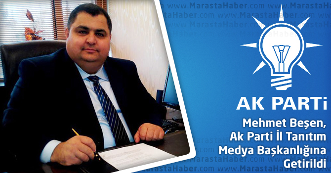 Mehmet Beşen, Ak Parti İl Tanıtım Medya Başkanlığına Getirildi