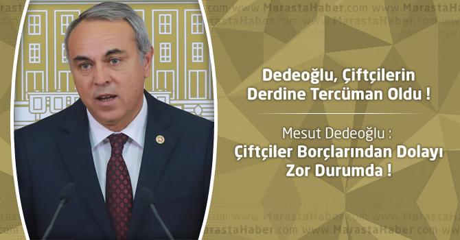 Mesut Dedeoğlu : Çiftçiler Borçlarından Dolayı Zor Durumda !