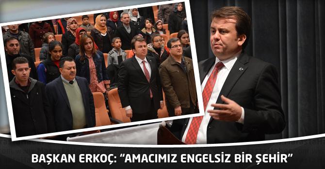 """Başkan Erkoç: """"Emacımız Engelsiz Bir Şehir"""""""
