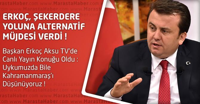Erkoç, Kahramanmaraş Trafiğini Rahatlatacağız