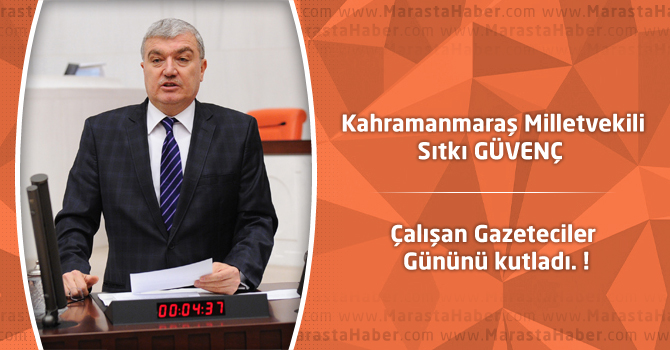 Kahramanmaraş Miletvekili Güvenç Çalışan Gazeteciler Gününü kutladı.