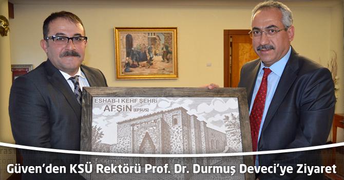 Güven'den KSÜ Rektörü Prof. Dr. Durmuş Deveci'ye Ziyaret